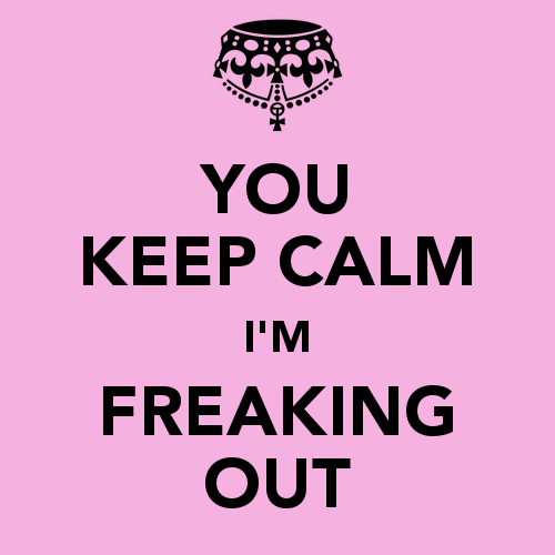 you-keep-calm-i-m-freaking-out-1