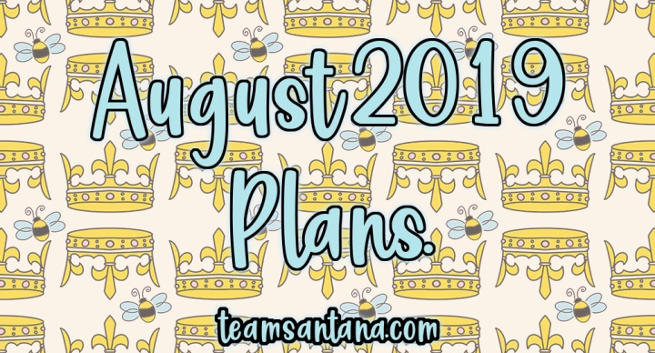 August 2019 : Plans and Goals and Anxiety, Oh My!